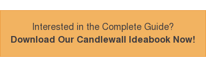 Interested in the Complete Guide? Download Our Candlewall Ideabook Now!